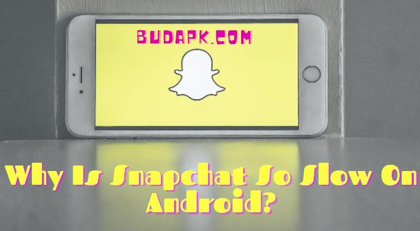 Why Is Snapchat So Slow On Android?