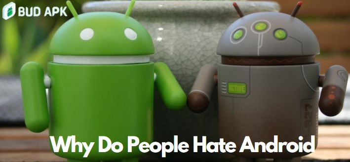 Why Do People Hate Android